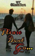 Please Dont Go[Sementara Direvisi] by KeziaYura