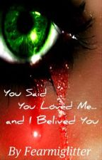 You Said You Loved Me... and I Believed You by Fearmiglitter