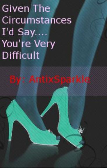 Given The Circumstances I'd Say You're.....Very Difficult