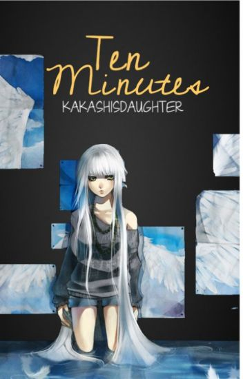 Ten Minutes (Naruto fanfiction) EDITING--DO NOT READ!!