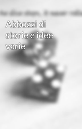 Abbozzi di storie e idee varie by TheBaddus