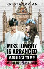 Ms. Tomboy Is Arrange Marriage To Mr. Popular Heartthrob (UNDER REVISION) by kristankrian