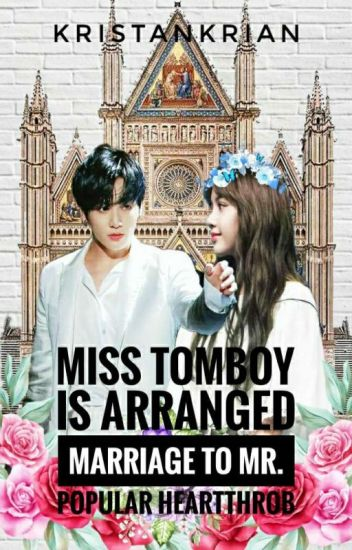 Ms. Tomboy Is Arrange Marriage To Mr. Popular Heartthrob (UNDER REVISION)