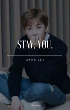 Stay, You - Mark Lee ✔ by LeeZaaaa