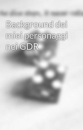 Background dei miei personaggi nei GDR by TheBaddus