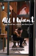 All I Want by Fan4rtists