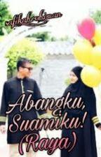 Abangku,Suamiku! (Raya)  by safikah_rohiman