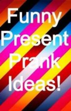 Funny Present Prank Ideas by unicorns246