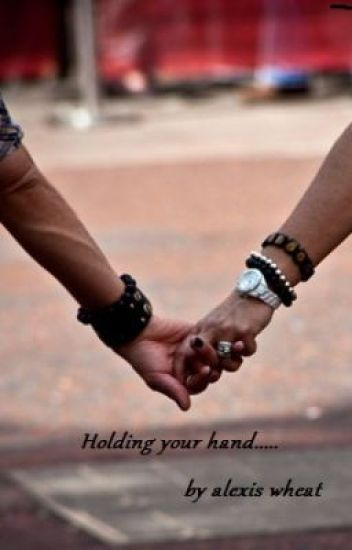 holding your hand............. chapter 1