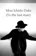 Mou Ichido Dake (To the Last Man) by Da-iCEFanfiction