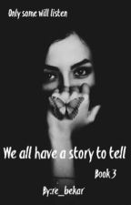We all have a story to tell by just_need_to_get_out