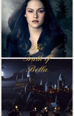 The Truth of Bella (Twilight and Harry Potter crossover) by anneliese_sorensen