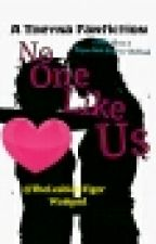 No One Like Us (A Theyna Fanfic)  by TheLesbianTiger