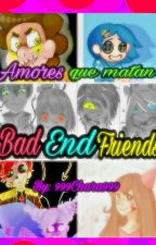 AMORES QUE MATAN (Bad End Friends x Reader) One-shots by 999Chara999