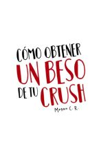 Cómo Obtener Un Beso De Tu Crush. by -WhereTheRainStart