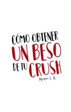 Cómo Obtener Un Beso De Tu Crush by -WhereTheRainStart