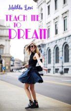 Teach me to dream by Matilda_2017