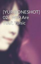 [YURI][ONESHOT] 02 - Wh0 Are Y0u?, Yulsic by Heukjinjoo