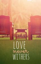 Love Never Withers by KhattyPurry