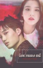 Love Means Evil (KAI EXO) by jongchansshi