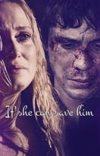 If she can save him  by BellarkeShipper2
