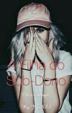 ♡A Filha Do Sub-Dono♡ by JlyaSSS