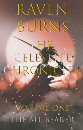 The Celestite Chronicles Volume One: The All Bearer (Wattys2017) by Raven_Burns