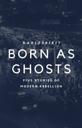 Born As Ghosts by RadioSpirit
