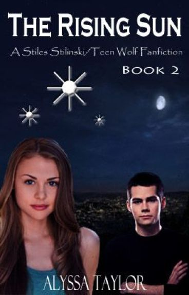 The Rising Sun (A Stiles Stilinski/Teen Wolf Fanfiction) [2]