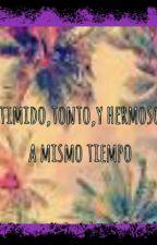 Timido,tonto,y Hermoso Al Mismo Tiempo  by EvelinMarin3