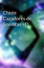 Chiste Cazadores de Sombras =D by No-Soy-Una-Mundana