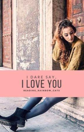 I Dare Say, I Love You by reading_rainbow_cats