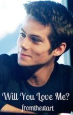 Will You Love Me?-Stiles Stilinski Fan Fic by fromthestart