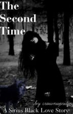 The Second Time: A Sirius Black Love Story by crownuprising