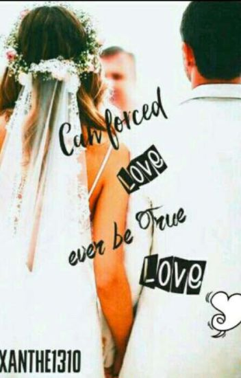 Can Forced Love Ever Be True Love Xanthe1310 Wattpad