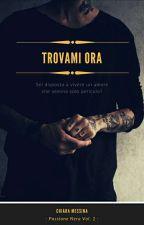 Trovami Ora - Passione Nera Vol.1 - by ChiaraMessinastories