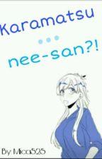 Karamatsu...nee-san?! by Mica525