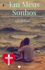 Em Meus Sonhos - Livro 02 [Retirar P/ Revisão - Outubro] by kells2Carvalho