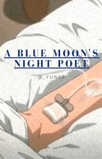 A Blue Moon's Night Poet by _yunnieee