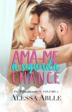 Ama-me À Segunda Chance by AlessaAblle