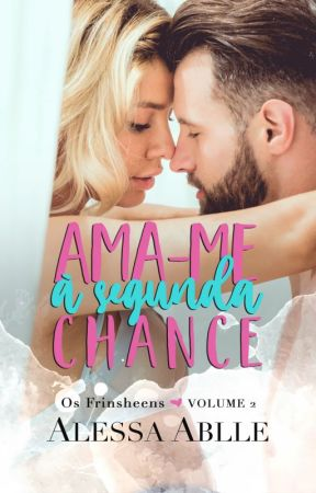 Ama-me À Segunda Chance | Os Frinsheens 3 by AlessaAblle