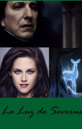 La Luz de Severus [Harry Potter fan-fic] #Wattys2017 by SwanPrincess1998