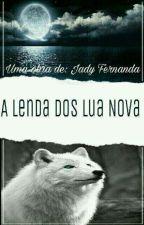 A LENDA DOS LUA NOVA.  by JadyFernanda