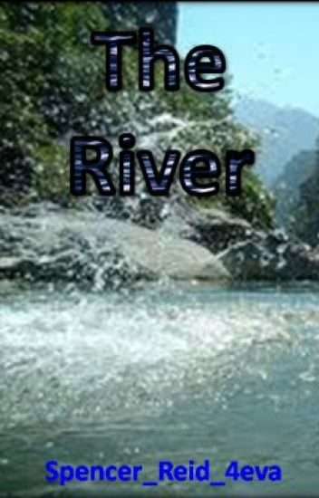 The River...