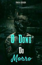O Dono do Morro by Maduh_Mendes65