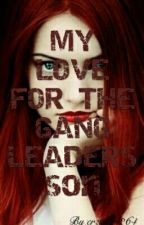 My love for the gang leaders son by crzygirl264