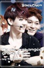 Ma vie a changer grâce a eux. {BaekChen} by Tae_Chen_2215