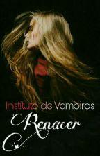 Instituto de Vampiros; Renacer by LesleyLpez3