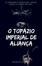 O Topázio Imperial de Aliança by JessFeSoares