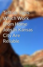 Telltale Signs Which Work From Home Jobs In Kansas City Are Reliable by vdsalesjobs